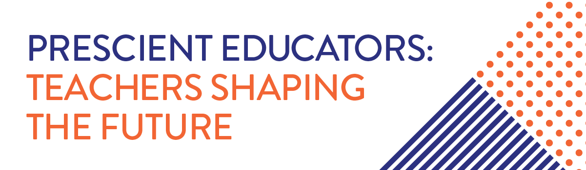 Prescient educators: Teacher shaping the future. Save the date.